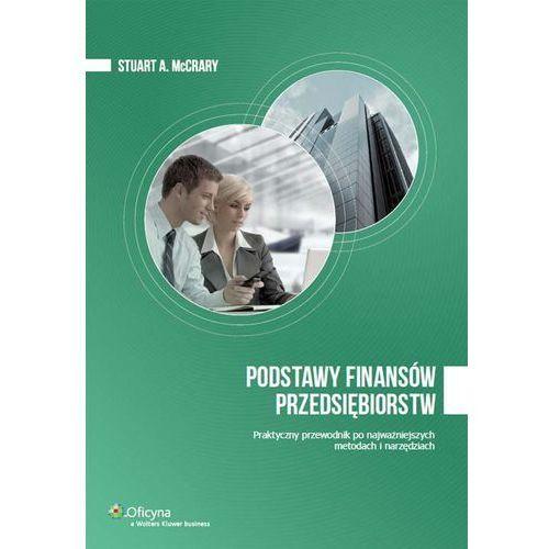 Podstawy finansów przedsiębiorstw. Praktyczny przewodnik po najważniejszych metodach i narzędziach (204 str.)