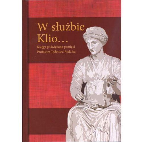 W służbie Klio... Księga poświęcona pamięci Profesora Tadeusza Radzika, praca zbiorowa