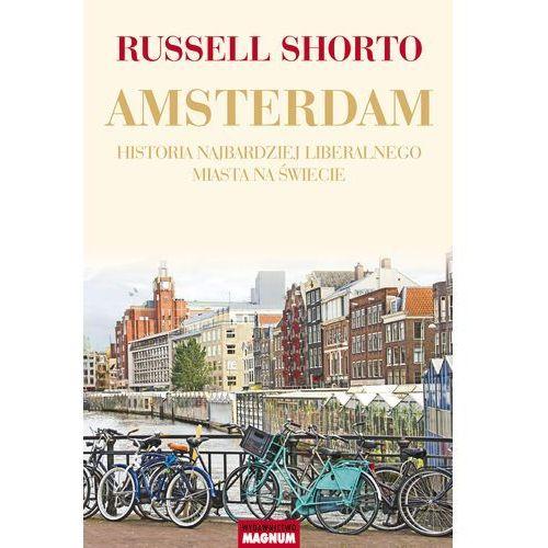 Amsterdam. Historia najbardziej liberalnego miasta na świecie, Russell Shorto