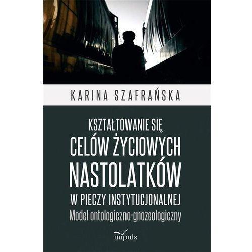 Kształtowanie się celów życiowych nastolatków... - Karina Szafrańska