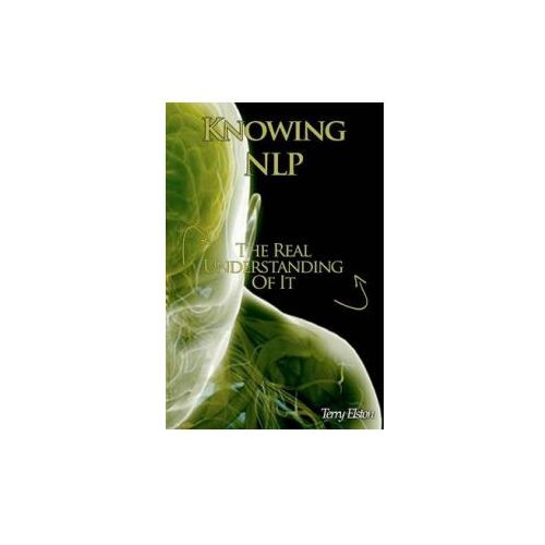 Knowing Nlp: The Real Understanding of It (9781463626068)