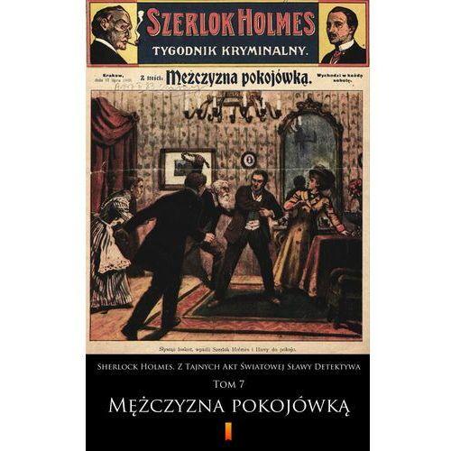 Sherlock Holmes. Z Tajnych Akt Światowej Sławy Detektywa - anonimowy - ebook