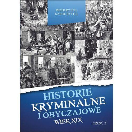 Historie kryminalne i obyczajowe. Wiek XIX Część. II - Piotr Ryttel, Karol Ryttel (PDF) (300 str.)