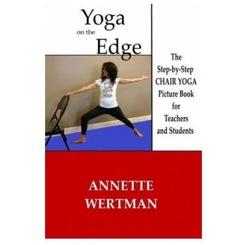 Yoga on the Edge: A Chair Yoga Guide Book for Older Adults and Teacher Trainings