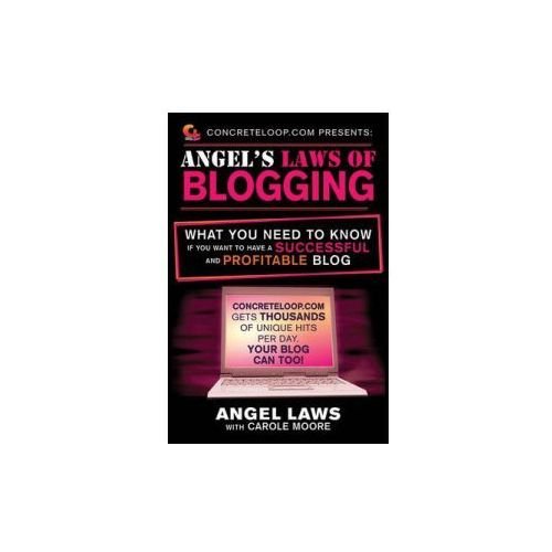 ConcreteLoop.com Presents: Angel's Laws of Blogging (9781616082680)