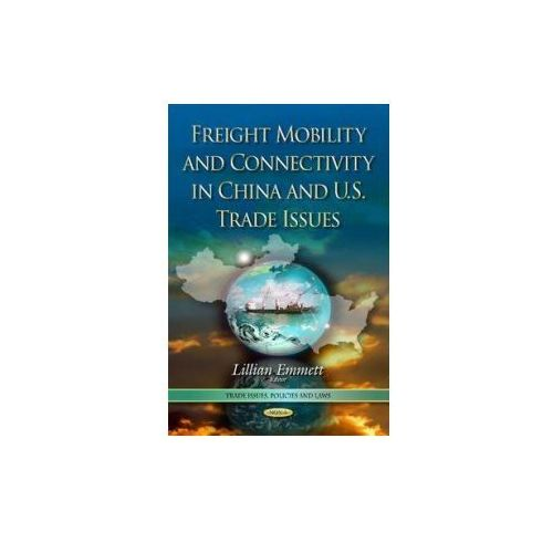 Freight Mobility and Connectivity in China and U.S. Trade Issues (9781633214224)