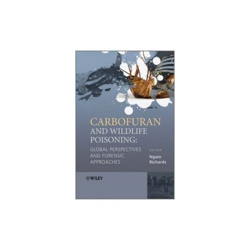Carbofuran and Wildlife Poisoning: Global Perspectives and Forensic Approaches (9780470745236)