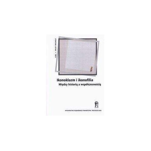 Ikonoklazm i ikonofilia (9788376543031)