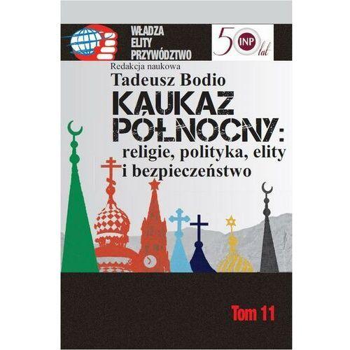 Kaukaz Północny religie polityka elity i bezpieczeństwo - Tadeusz Bodio - ebook