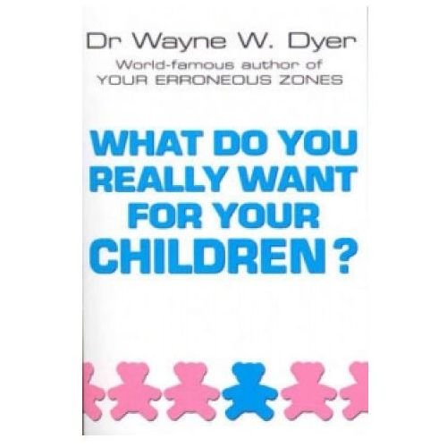 What Do You Really Want For Your Children? (9780099271130)