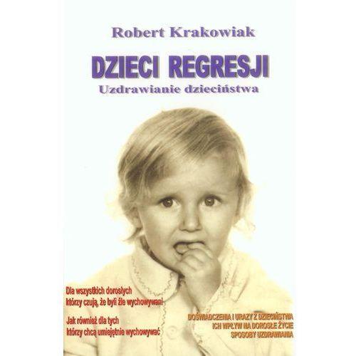 Dzieci regresji. Uzdrawianie dzieciństwa, oprawa miękka