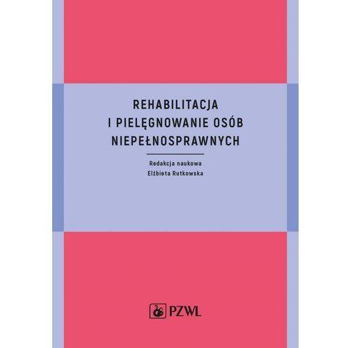 Rehabilitacja i pielęgnowanie osób niepełnosprawnych - Elżbieta Rutkowska (EPUB) (202 str.)