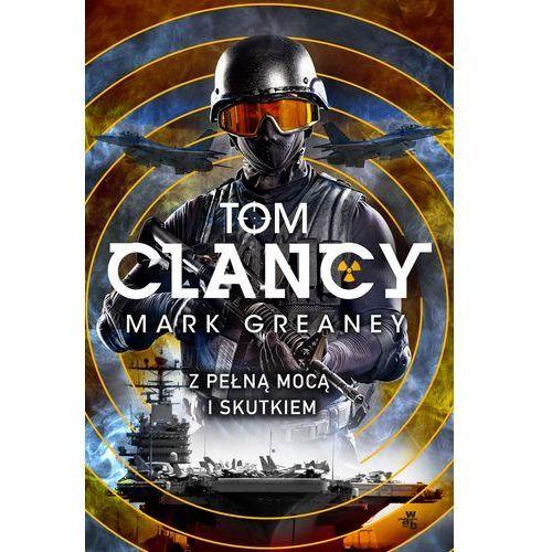 Z PEŁNĄ MOCĄ I SKUTKIEM - Tom Clancy DARMOWA DOSTAWA KIOSK RUCHU, Tom Clancy