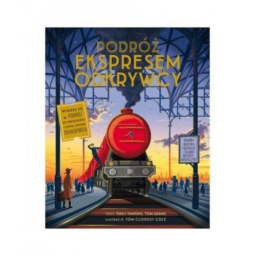 Podróż Ekspresem Odkrywcy [Hawkins Emily, Adams Tom] (9788327471512)