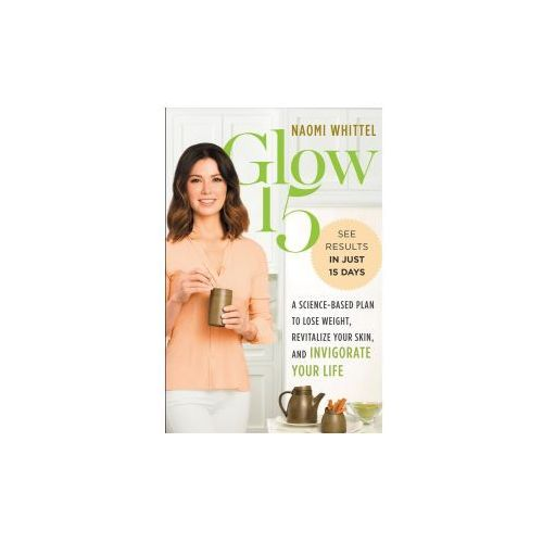 Glow15: A Science-Based Plan to Lose Weight, Revitalize Your Skin, and Invigorate Your Life (9781328897671)