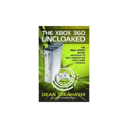 Xbox 360 Uncloaked: The Real Story Behind Microsoft's Next-Generation Video Game Console (9780977784219)