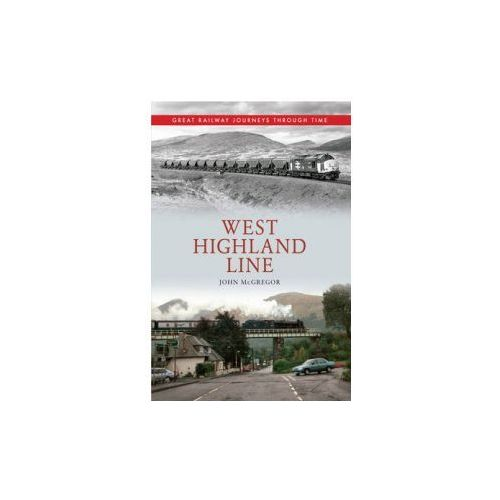 West Highland Line Great Railway Journeys Through Time (9781445613369)