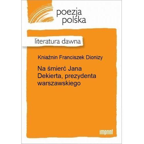 Na śmierć Jana Dekierta, prezydenta warszawskiego - Franciszek Dionizy Kniaźnin, Franciszek Dionizy Kniaźnin