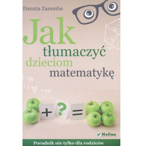 Jak tłumaczyć dzieciom matematykę, Helion