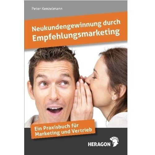 Neukundengewinnung durch Empfehlungsmarketing Kenzelmann, Peter