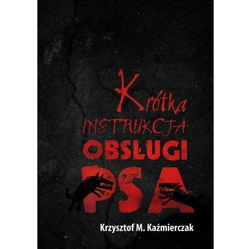 Krótka instrukcja obsługi psa - Kaźmierczak Krzysztof M., Zysk i S-ka