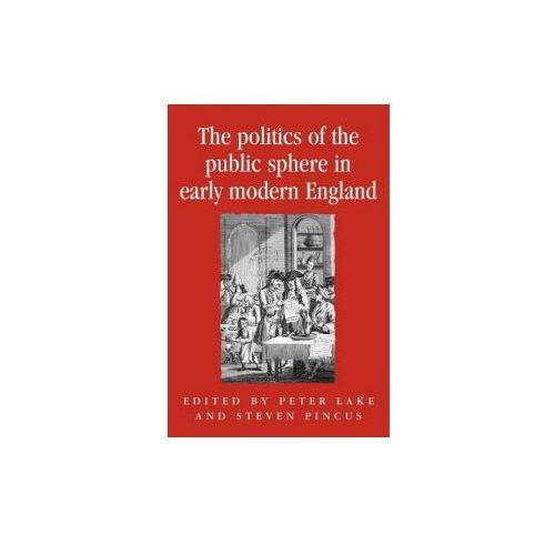 Politics of the Public Sphere in Early Modern England (9780719053184)