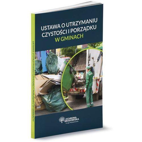 Ustawa o utrzymaniu czystości i porządku w gminach - Praca zbiorowa (9788326990700)