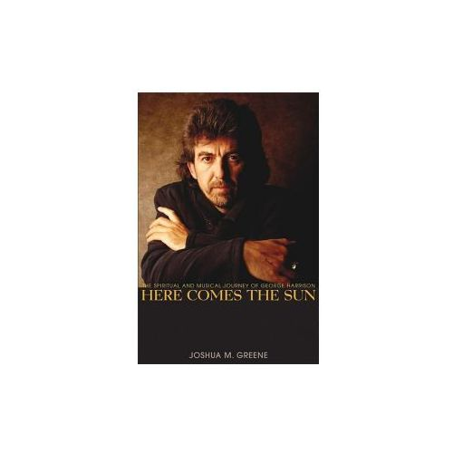 Here Comes the Sun: The Spiritual and Musical Journey of George Harrison (9780470127803)