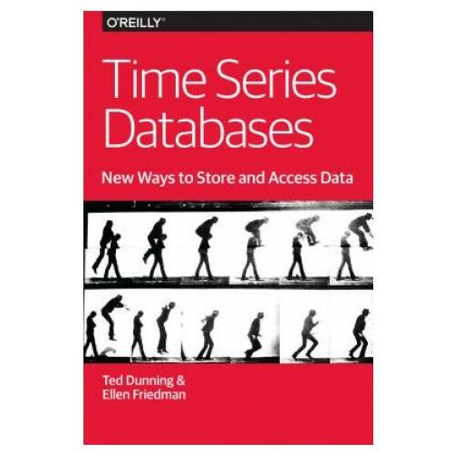 Time Series Databases - New Ways to Store and Acces Data (9781491914724)