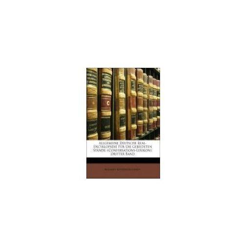 Allgemeine Deutsche Real-Encyklopädie Für Die Gebildeten Stände: (Conversations-Lexikon), Dritter Band (9781143360220)