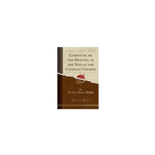 Compitum, Or The Meeting Of The Ways At The Catholic Church, Vol. 5 (Classic Reprint), Digby Kenelm Henry