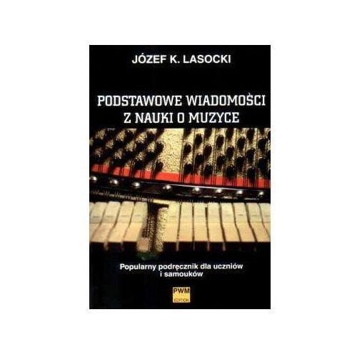PWM Lasocki Józef Karol - Podstawowe wiadomości z nauki o muzyce. Popularny podręcznik dla uczniów i samouków