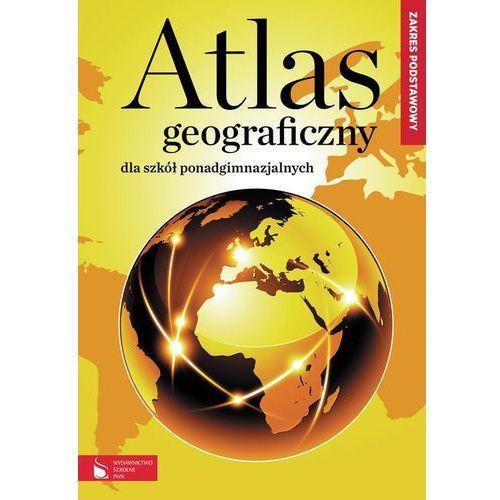 Atlas Geograficzny Dla Szkół Ponadgimnazjalnych. Zakres Podstawowy (9788326216657)