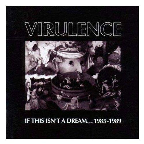 Virulence - If This Isn't A Dream ... 1985-1990