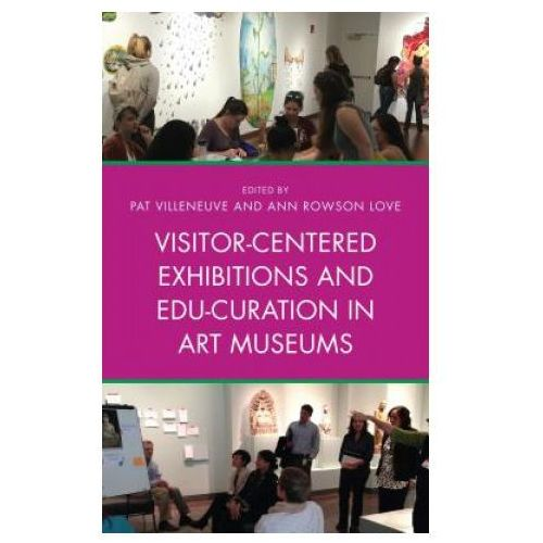 Visitor-Centered Exhibitions and Edu-Curation in Art Museums (9781442278998)