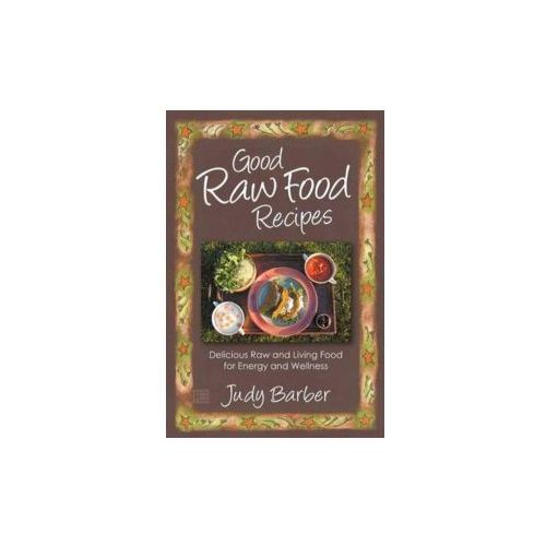 Good Raw Food Recipes - Delicious Raw and Living Food for Energy and Wellness (9781781330050)