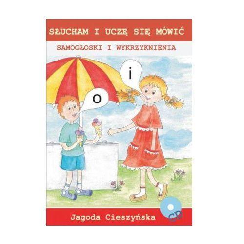 Słucham i uczę się mówić. Samogłoski i wykrzyknienia Jagoda Cieszyńska + CD (9788361022152)