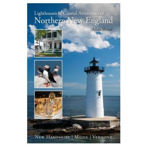 Lighthouses and Coastal Attractions of Northern New England: New Hampshire, Maine, and Vermont (9780764352355)