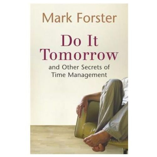 Do it Tomorrow and Other Secrets of Time Management, Forster, Mark