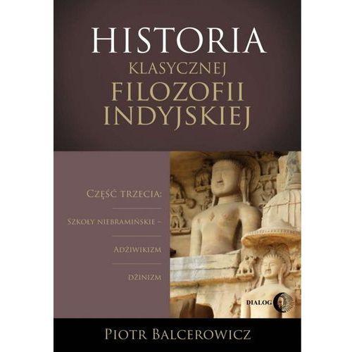 Historia klasycznej filozofii indyjskiej. Część trzecia: szkoły niebramińskie - adżiwikizm i dżinizm (2016)
