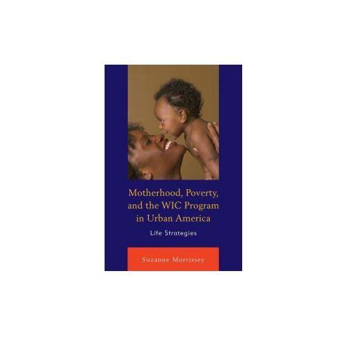 Motherhood, Poverty, and the WIC Program in Urban America (9780739189337)