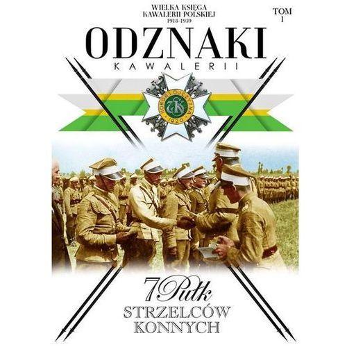 Odznaki Kawalerii T.1 7 Pułk Strzelców konnych (9788379899593)