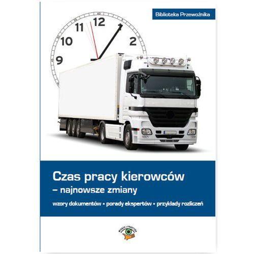 Czas pracy kierowców - najnowsze zmiany - Praca zbiorowa, Wiedza i Praktyka