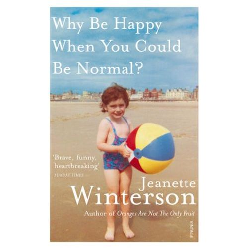 Why Be Happy When You Could Be Normal?, Winterson, Jeanette