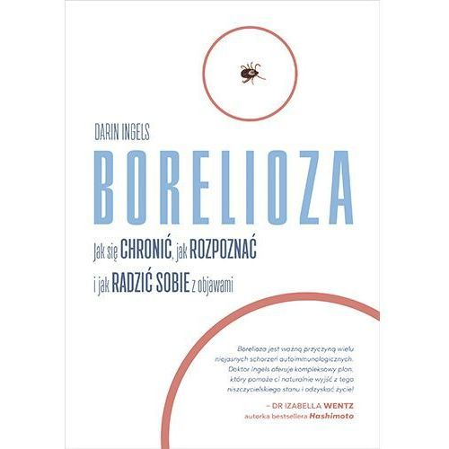 Borelioza. Jak się chronić, jak rozpoznać i jak radzić sobie z objawami (368 str.)