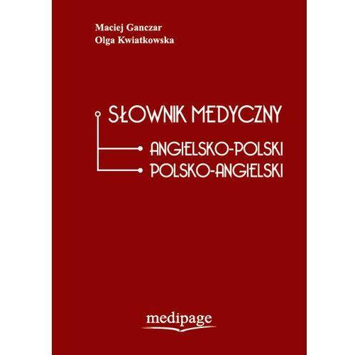 SŁOWNIK MEDYCZNY ANGIELSKO-POLSKI I POLSKO-ANGIELSKI. MACIEJ GANCZAR, OLGA KWIATKOWSKA (564 str.)