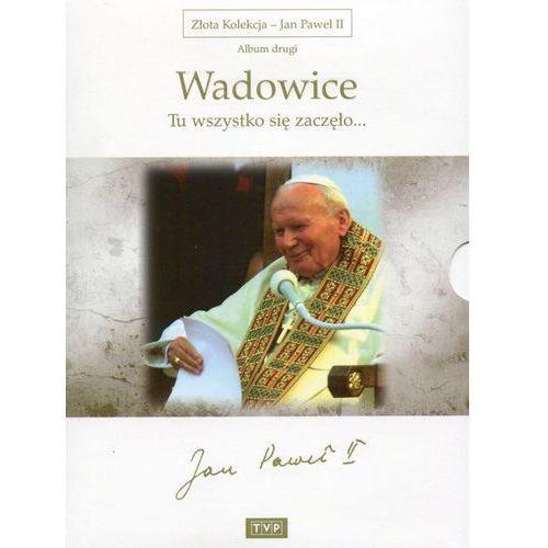 Wadowice: Tu wszystko się zaczęło (Złota Kolekcja - Jan Paweł II)