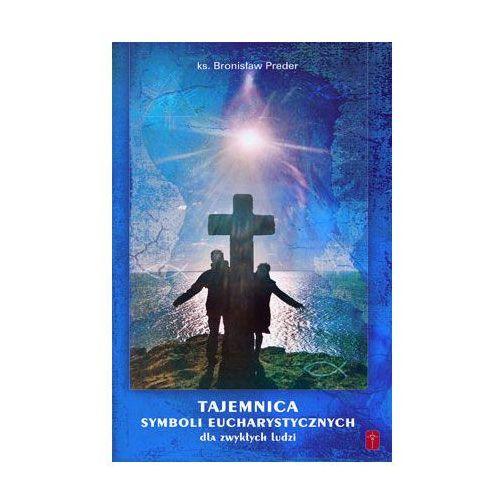 Tajemnica Symboli Eucharystycznych - dla zwykłych ludziI, oprawa miękka