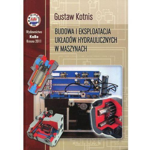 Gustaw Kotnis. Budowa i eksploatacja układów hydraulicznych w maszynach., Gustaw Kotnis