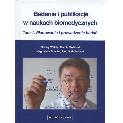 Badania i publikacje w naukach biomedycznych Tom 1 Planowanie i prowadzenie badań, praca zbiorowa